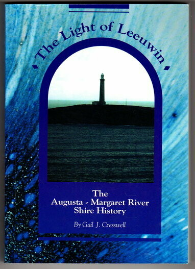The Light of Leeuwin: The History of the Shire of Augusta-Margaret River by Gail J Cresswell