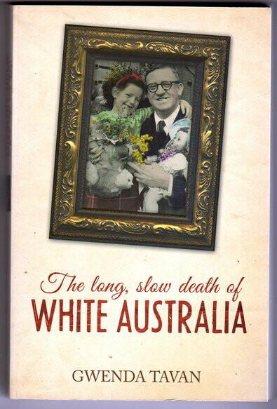 The Long, Slow Death of White Australia by Gwenda Tavan