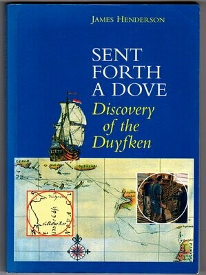 Sent Forth a Dove: Discovery of the Duyfken by James Henderson
