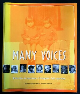Many Voices: Reflections on Experiences of Indigenous Child Separation edited by Doreen Mellor and Anna Haebich