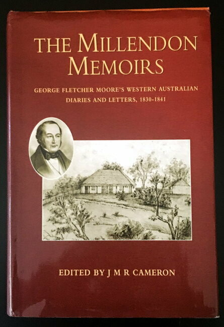 The Millendon Memoirs: George Fletcher Moore's Western Australian Diaries and Letters, 1830-1841 edited with an introduction by J M R Cameron