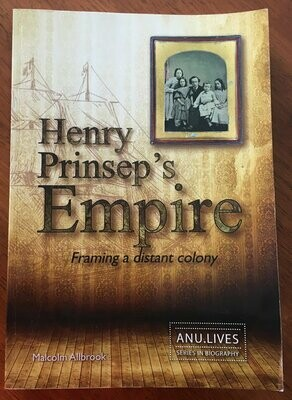 Henry Prinsep's Empire: Framing a Distant Colony (ANU Lives) by Malcolm Allbrook