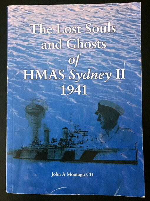 The Lost Souls and Ghosts of HMAS Sydney II 1941 by John A Montagu