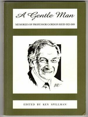 A Gentle Man: Memories of Professor Gordon Reid 1923-1989 edited by Ken Spillman