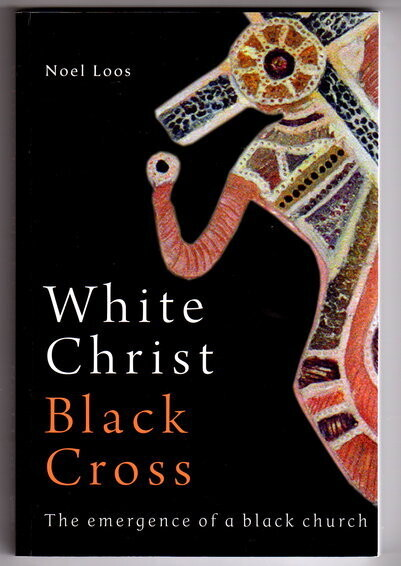 White Christ Black Cross: The Emergence of a Black Church by Noel Loos