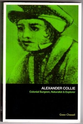 Alexander Collie: Colonial Surgeon, Naturalist and Explorer by Gwen Chessell