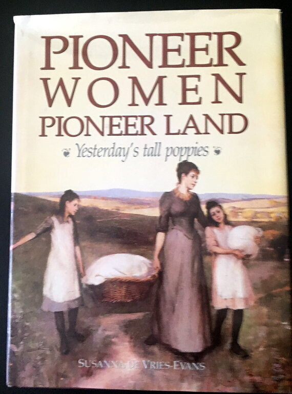 Pioneer Women, Pioneer Land: Yesterday's Tall Poppies by Susanna de Vries-Evans