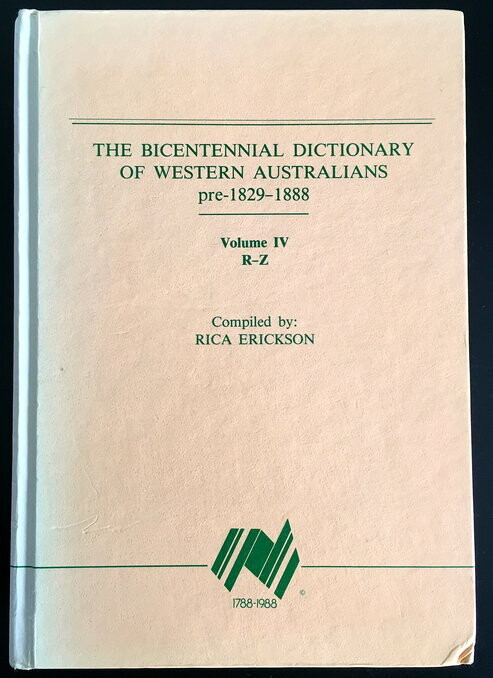The Bicentennial Dictionary of Western Australians: Pre 1829-1888: Volume lV, R-Z compiled and edited by Rica Erickson