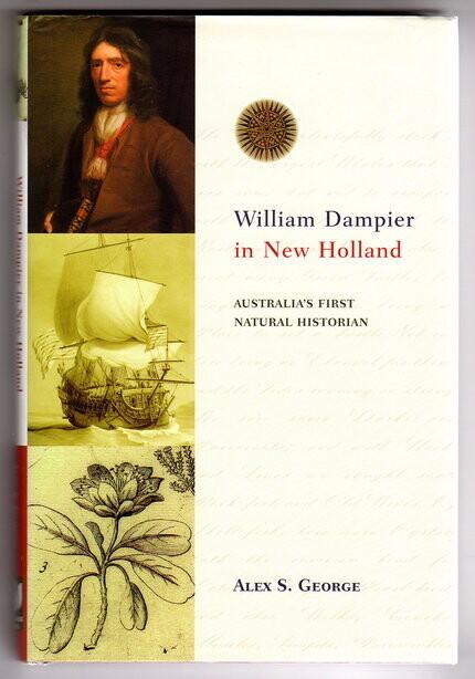 William Dampier in New Holland: Australia's First Natural Historian: Australia's First Natural Historian by Alex S George