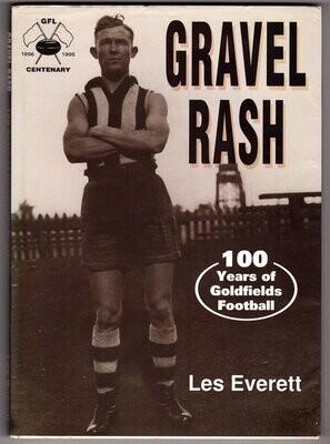 Gravel Rash: 100 Years of Goldfields Football by Les Everett