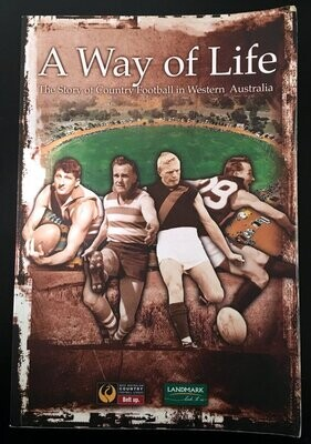 A Way of Life: The Story of Country Football in Western Australia by Bud Byfield and edited by Alan East