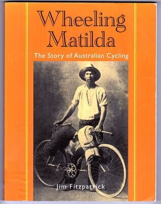 Wheeling Matilda: The Story of Australian Cycling by Jim Fitzpatrick