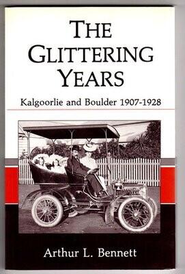 The Glittering Years: Kalgoorlie and Boulder 1907-1928 by Arthur L Bennett