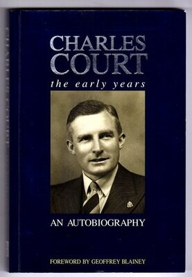 Charles Court: The Early Years: An Autobiography edited by Geoffrey Blainey and Ronda Jamieson