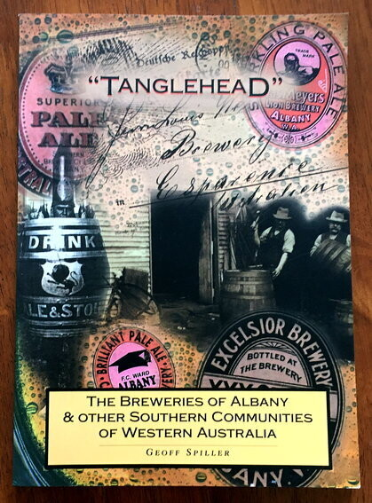 TangleHead: The Breweries of Albany and Other Southern Communities of Western Australia by Geoff Spiller