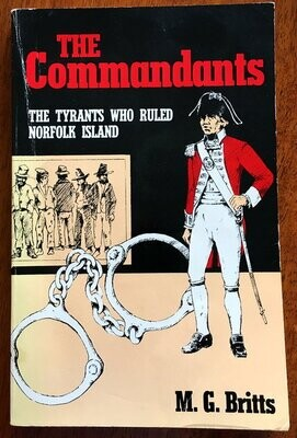 The Commandants: The Tyrants Who Ruled Norfolk Island by M G Britts