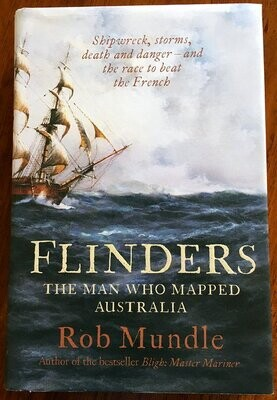 Flinders: The Man Who Mapped Australia by Rob Mundle