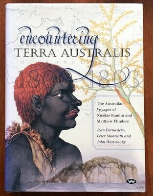 Encountering Terra Australis: The Australian Voyages of Nicolas Baudin and Matthew Flinders by Jean Fornasiero, Peter Monteath and John West-Sooby