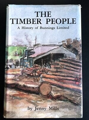 The Timber People: A History of Bunnings Limited by Jenny Mills