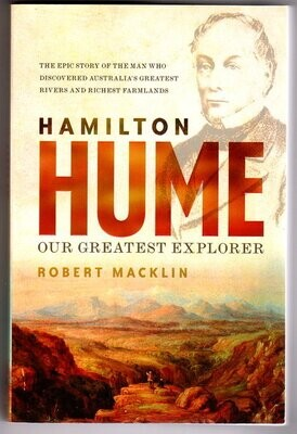 Hamilton Hume: The Life & Times of Our Greatest Explorer by Robert Macklin