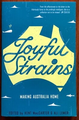 Joyful Strains: Making Australia Home edited by Kent MacCarter and Ali Lemer