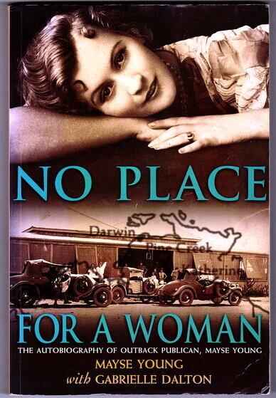 No Place for a Woman: The Autobiography of Outback Publican, Mayse Young by Mayse Young and Gabrielle Dalton