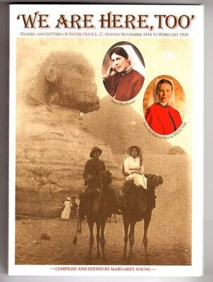 We are Here, Too: The Diaries and Letters of Sister Olive L C Haynes, November 1914 to February 1918 compiled and edited by Margaret Young