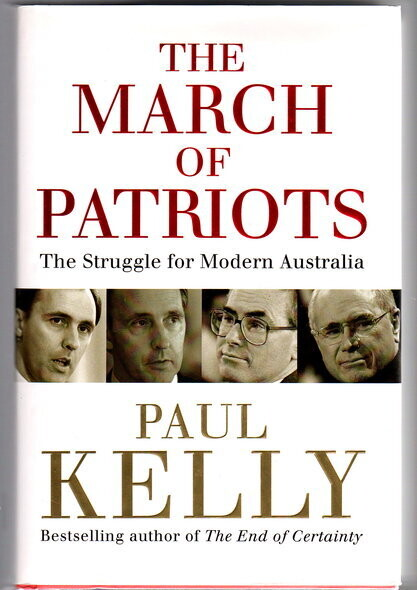 The March of Patriots: The Struggle for Modern Australia by Paul Kelly