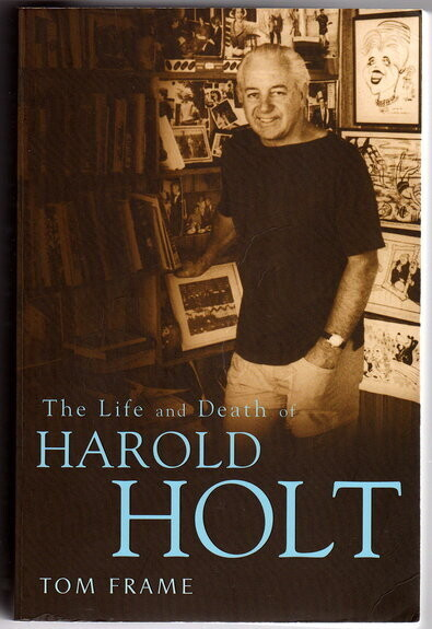 The Life and Death of Harold Holt by Tom Frame