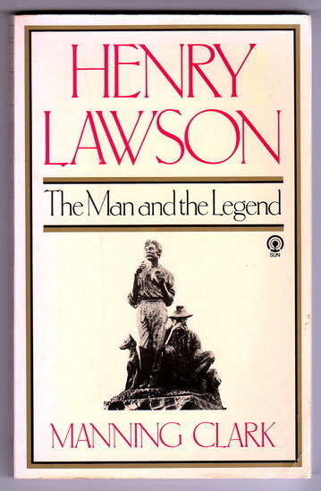 Henry Lawson: The Man and the Legend [ In search of Henry Lawson] by Manning Clarke