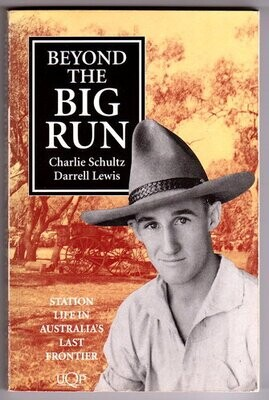 Beyond the Big Run: Station Life in Australia's Last Frontier by Charlie Schultz and Darrell Lewis