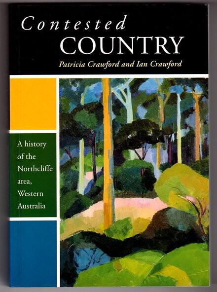 Contested Country: A History of the Northcliffe Area, Western Australia by Patricia Crawford and Ian Crawford