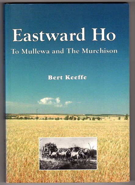 Eastward Ho to Mullewa and the Murchison by Bert Keeffe