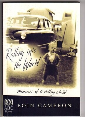 Rolling into the World: Memoirs of a Ratbag Child by Eoin Cameron