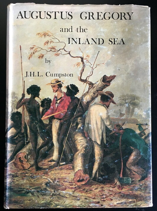 Augustus Gregory and the Inland Sea by J H L Cumpston