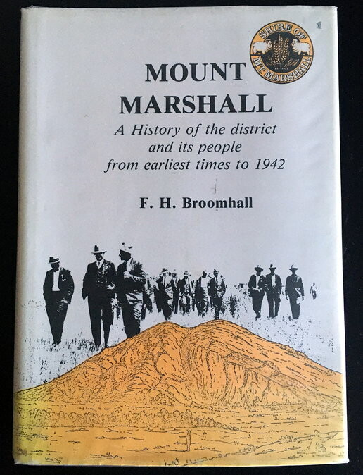 Mount Marshall: A History of the District and its People From Earliest Times to 1942 by F H Broomhall