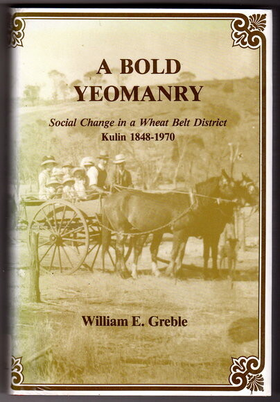 A Bold Yeomanry: Social Change in a Wheat Belt [Wheatbelt] District: Kulin 1848-1970 by William E Greble