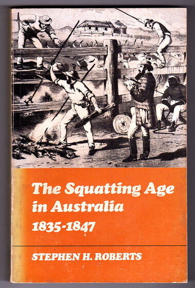 The Squatting Age in Australia 1835-1847 by Stephen H Roberts
