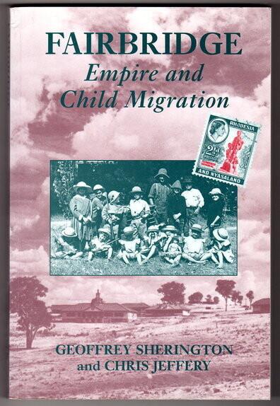 Fairbridge: Empire and Child Migration by Geoffrey Sherington and Chris Jeffery