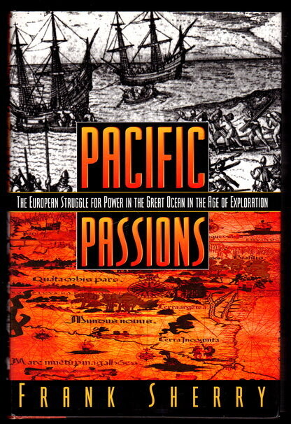 Pacific Passions: The European Struggle for Power in the Great Ocean by Frank Sherry