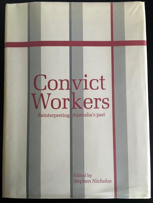 Convict Workers: Reinterpreting Australia's Past (Studies in Australian History) edited by Stephen Nicholas