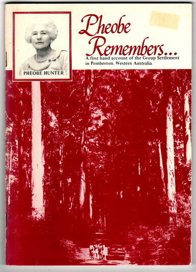 Pheobe Remembers: A First Hand Account of the Group Settlement in Pemberton, Western Australia, During the Early 1900s by Phoebe Hunter