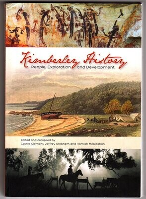 Kimberley History: People, Exploration and Development edited and compiled by Cathie Clement, Jeffrey Gresham and Hamish McGlashan