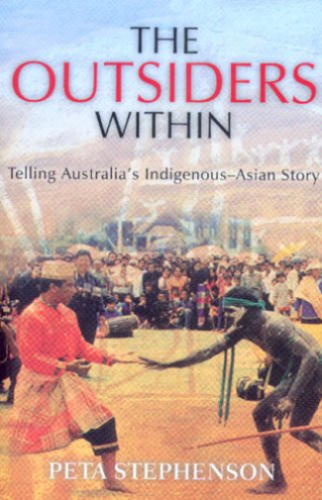 The Outsiders Within: Telling Australia's Indigenous-Asian Story by Peta Stephenson