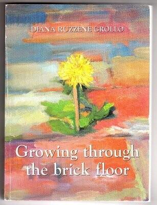 Growing Through the Brick Floor by Diana Ruzzene Grollo