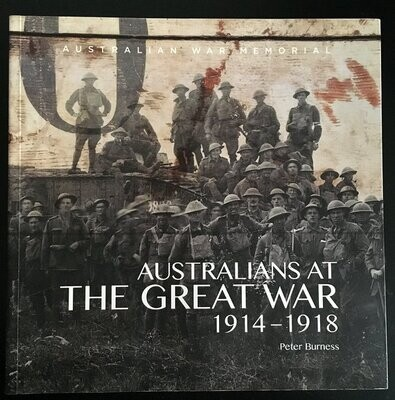 Australians at the Great War 1914-1918 by Peter Burness