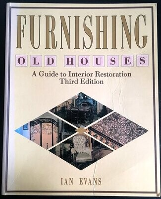 Furnishing Old Houses: A Guide to Interior Restoration - Third Edition by Ian Evans