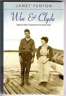 Win and Clyde: Side by Side in Tasmania's Far South West by Janet Fenton