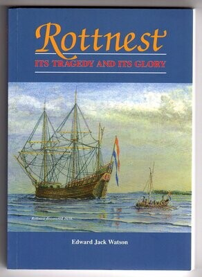 Rottnest: Its Tragedy and its Glory by Edward Jack Watson and edited by Donald L Watson