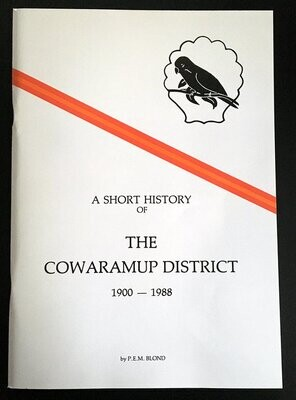 A Short History of the Cowaramup District 1900 - 1988 by P E M Blond